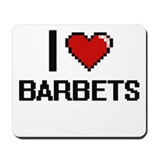 I love Barbets Digital Design Mousepad