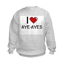 I love Aye-Ayes Digital Design Sweatshirt