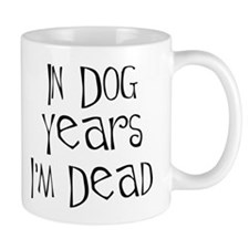 In dog years I'm dead Small Mugs