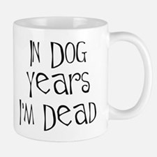 In dog years I'm dead Small Small Mug