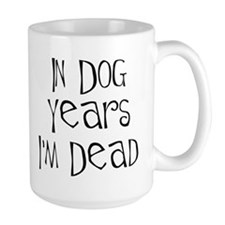 In dog years I'm dead Ceramic Mugs