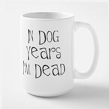 In dog years I'm dead Ceramic Mugs