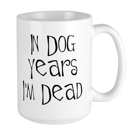 In dog years I'm dead Large Mug