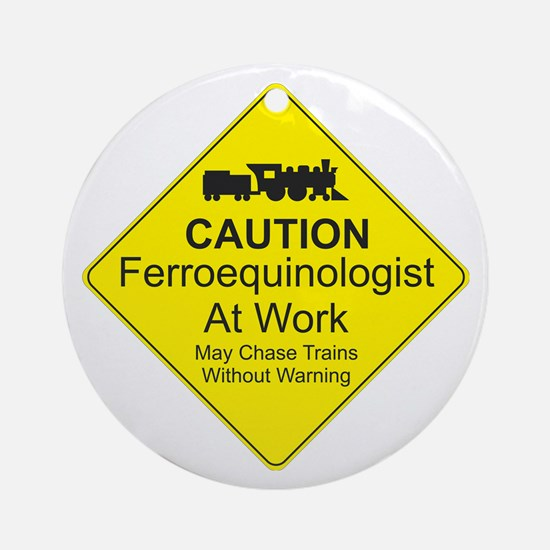 Ferroequinologist Warning Round Ornament