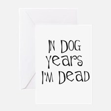 In dog years I'm dead Greeting Card