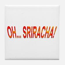 Oh... Sriracha! Tile Coaster
