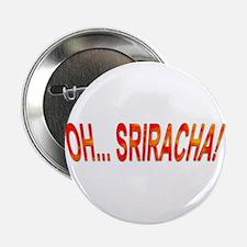 "Oh... Sriracha! 2.25"" Button"