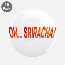 "Oh... Sriracha! 3.5"" Button (10 pack)"