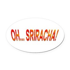 Oh... Sriracha! Oval Car Magnet