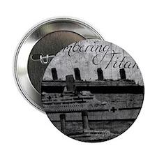 "Remembering Titanic 2.25"" Button"
