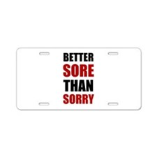 Better Sore Than Sorry Aluminum License Plate