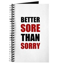 Better Sore Than Sorry Journal