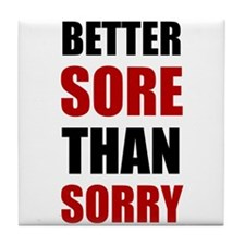 Better Sore Than Sorry Tile Coaster