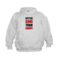 Better Sore Than Sorry Hoodie