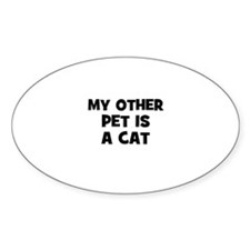 my other pet is a cat Oval Decal