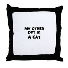 my other pet is a cat Throw Pillow