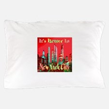 It's Better In New York City Pillow Case