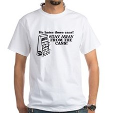 He Hates The Cans! Shirt