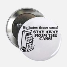 He Hates The Cans! Button