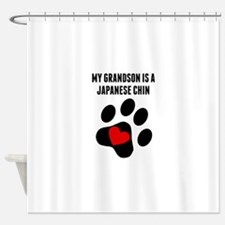 My Grandson Is A Japanese Chin Shower Curtain