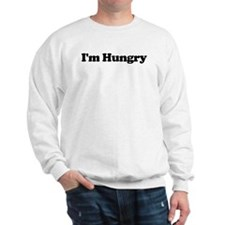 I'm Hungry Sweatshirt