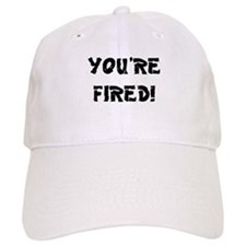 YOURE FIRED! Baseball Cap