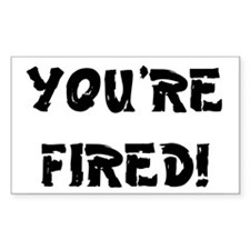 YOURE FIRED! Decal
