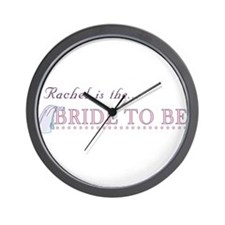 Rachel is the Bride to Be Wall Clock