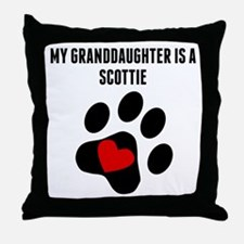 My Granddaughter Is A Scottie Throw Pillow