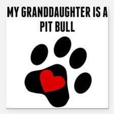 My Granddaughter Is A Pit Bull Square Car Magnet 3