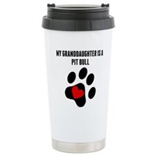 My Granddaughter Is A Pit Bull Travel Mug