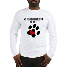 My Granddaughter Is A Pit Bull Long Sleeve T-Shirt
