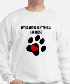 My Granddaughter Is A Havanese Sweatshirt