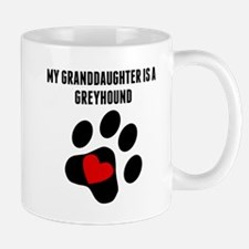 My Granddaughter Is A Greyhound Mugs
