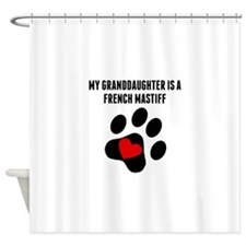 My Granddaughter Is A French Mastiff Shower Curtain