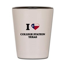 I love College Station Texas Shot Glass