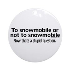 To Snowmobile or Not... Ornament (Round)