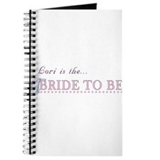 Lori is the Bride to Be Journal
