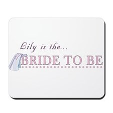 Lily is the Bride to Be Mousepad