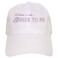 Lillian is the Bride to Be Baseball Cap