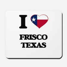 I love Frisco Texas Mousepad