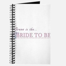 Irene is the Bride to Be Journal