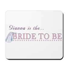 Gianna is the Bride to Be Mousepad