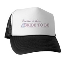 Frances is the Bride to Be Trucker Hat
