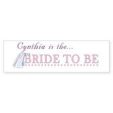 Cynthia is the Bride to Be Bumper Bumper Sticker