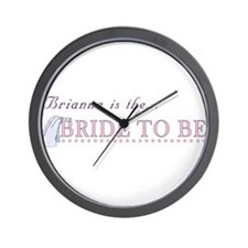 Brianna is the Bride to Be Wall Clock