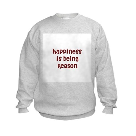 happiness is being Reason Kids Sweatshirt