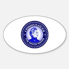 A Woman's Place is in the White Hou Sticker (Oval)
