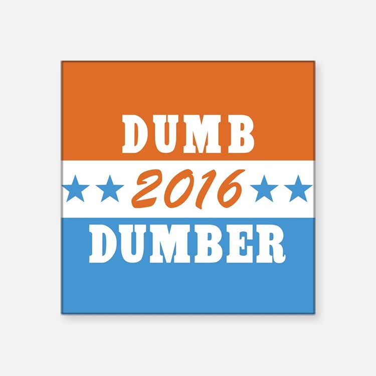 """Vote Dumb And Dumber 2016 Square Sticker 3"""" x 3"""""""