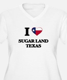 I love Sugar Land Texas Plus Size T-Shirt